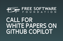 FSF-funded call for white papers on philosophical and legal questions around Copilot: Submit before Monday, August 23, 2021